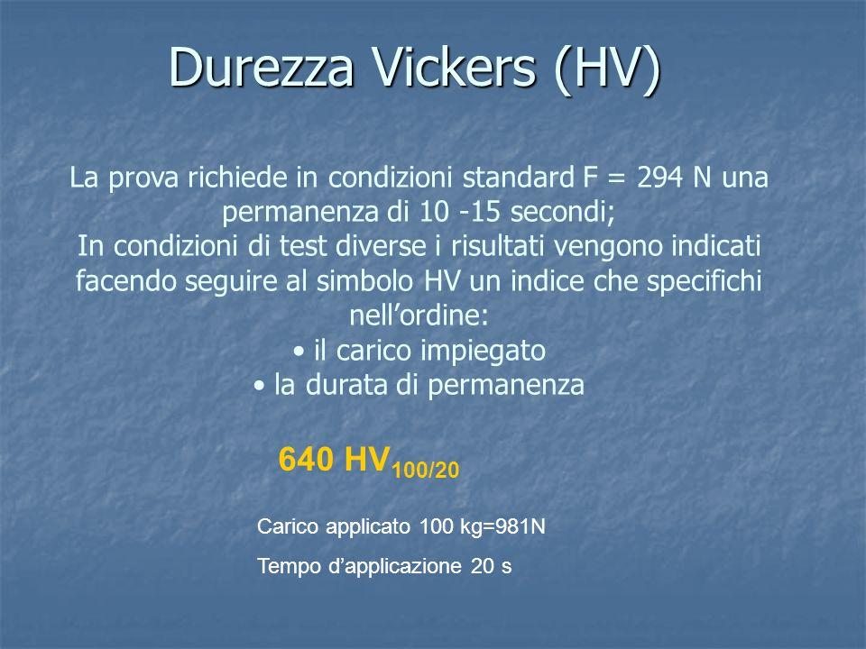 Durezza Vickers (HV) Durezza Vickers (HV) La prova richiede in condizioni standard F = 294 N una permanenza di 10 -15 secondi; In condizioni di test d