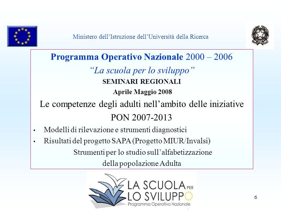 6 Programma Operativo Nazionale 2000 – 2006 La scuola per lo sviluppo SEMINARI REGIONALI Aprile Maggio 2008 Le competenze degli adulti nellambito dell