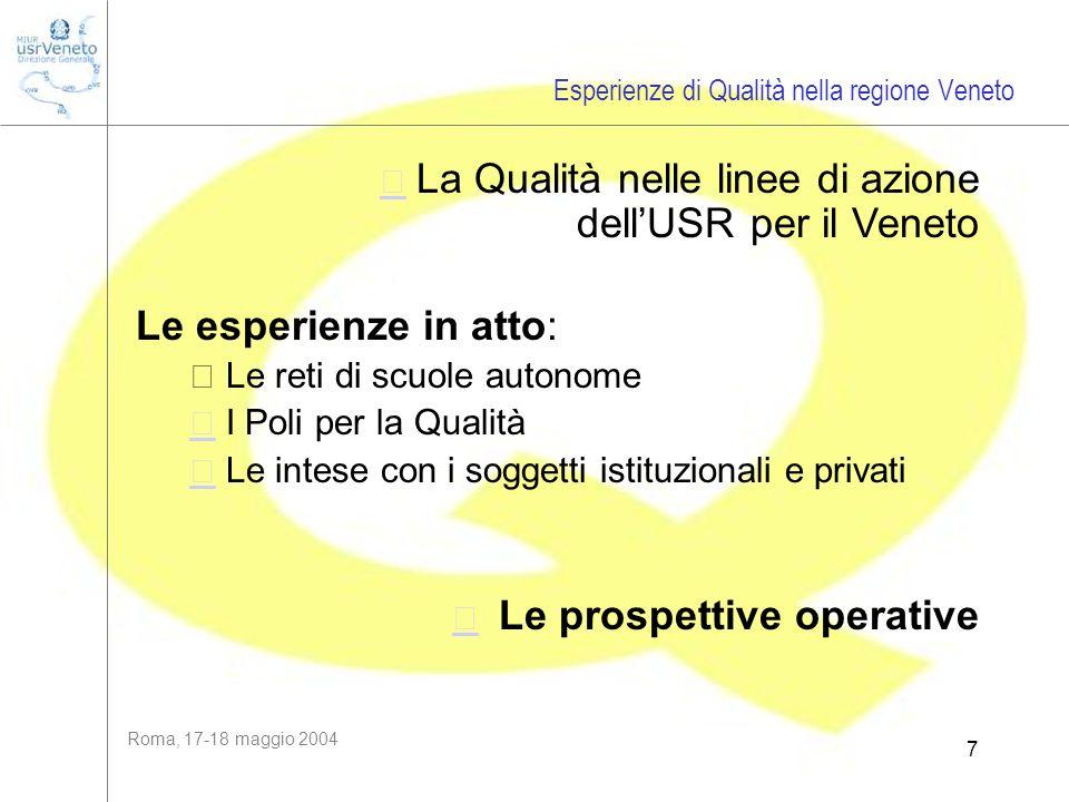 Roma, 17-18 maggio 2004 7  La Qualità nelle linee di azione dellUSR per il Veneto Le esperienze in atto:  Le reti di scuole autonome  I Poli per
