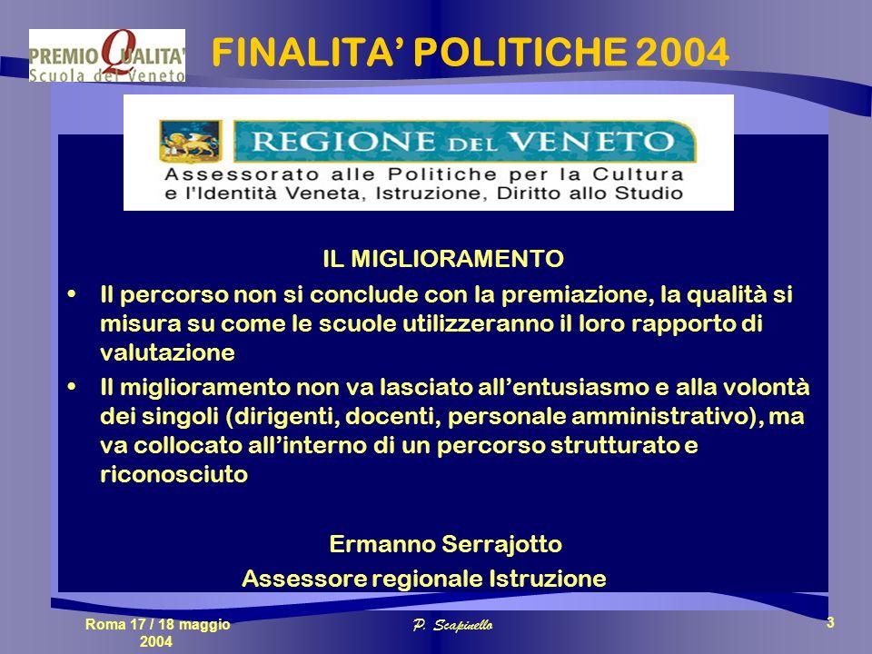 Roma 17 / 18 maggio 2004 P. Scapinello 3 FINALITA POLITICHE 2004 IL MIGLIORAMENTO Il percorso non si conclude con la premiazione, la qualità si misura