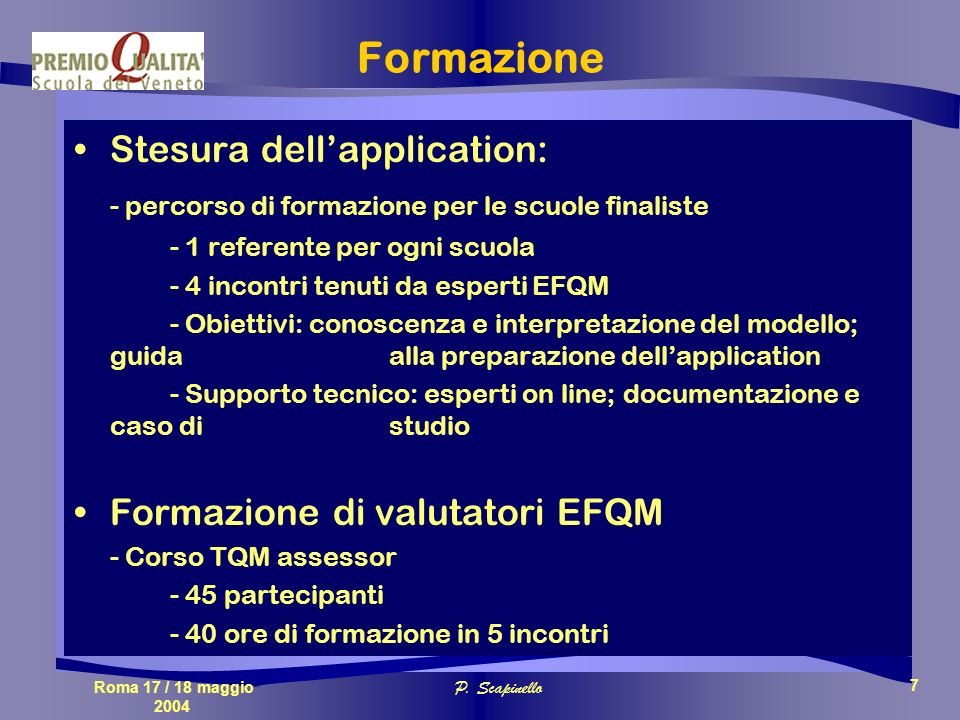Roma 17 / 18 maggio 2004 P. Scapinello 7 Formazione Stesura dellapplication: - percorso di formazione per le scuole finaliste - 1 referente per ogni s