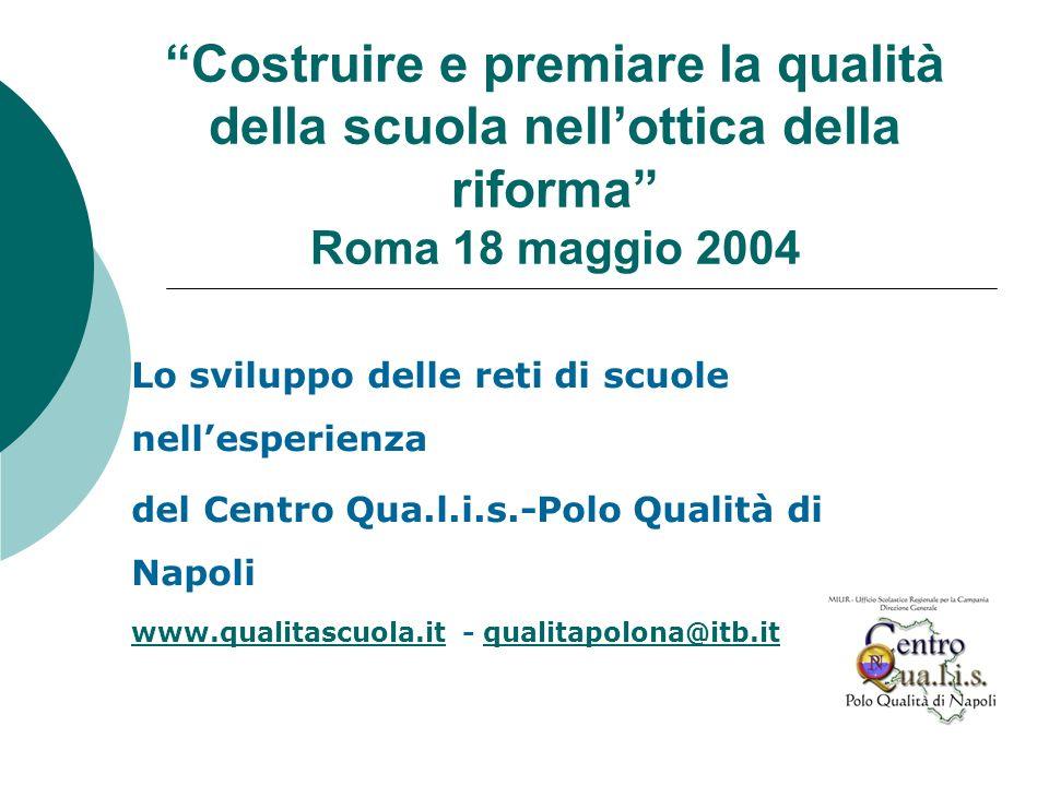 Costruire e premiare la qualità della scuola nellottica della riforma Roma 18 maggio 2004 Lo sviluppo delle reti di scuole nellesperienza del Centro Q