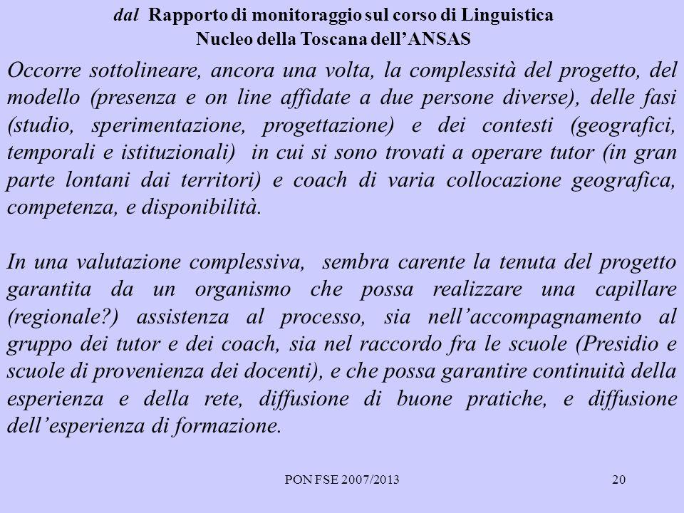 PON FSE 2007/201320 Occorre sottolineare, ancora una volta, la complessità del progetto, del modello (presenza e on line affidate a due persone divers