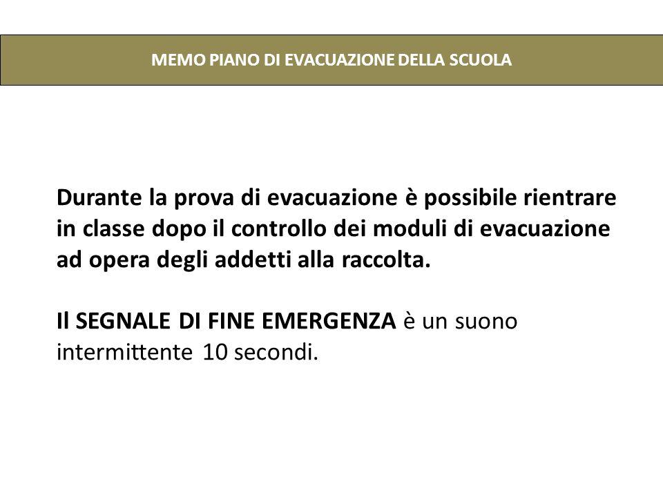 MEMO PIANO DI EVACUAZIONE DELLA SCUOLA Durante la prova di evacuazione è possibile rientrare in classe dopo il controllo dei moduli di evacuazione ad opera degli addetti alla raccolta.