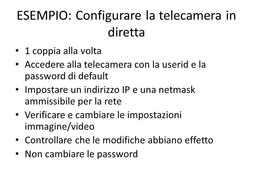 ESEMPIO: Configurare la telecamera in diretta 1 coppia alla volta Accedere alla telecamera con la userid e la password di default Impostare un indiriz