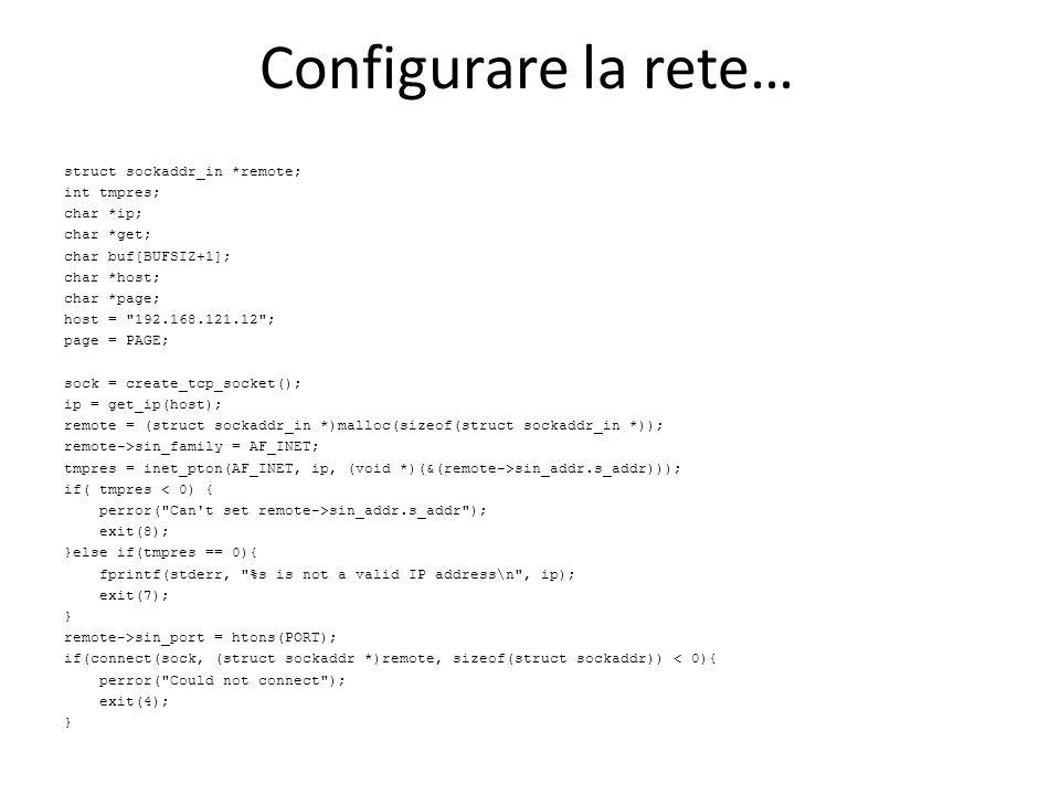 Configurare la rete… struct sockaddr_in *remote; int tmpres; char *ip; char *get; char buf[BUFSIZ+1]; char *host; char *page; host =