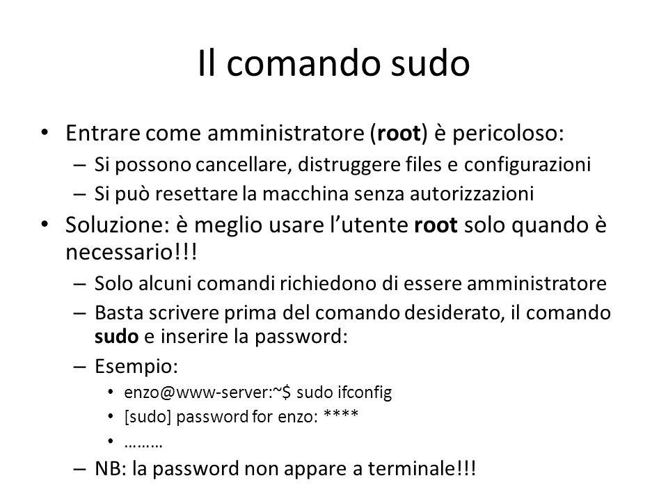 Il comando sudo Entrare come amministratore (root) è pericoloso: – Si possono cancellare, distruggere files e configurazioni – Si può resettare la mac