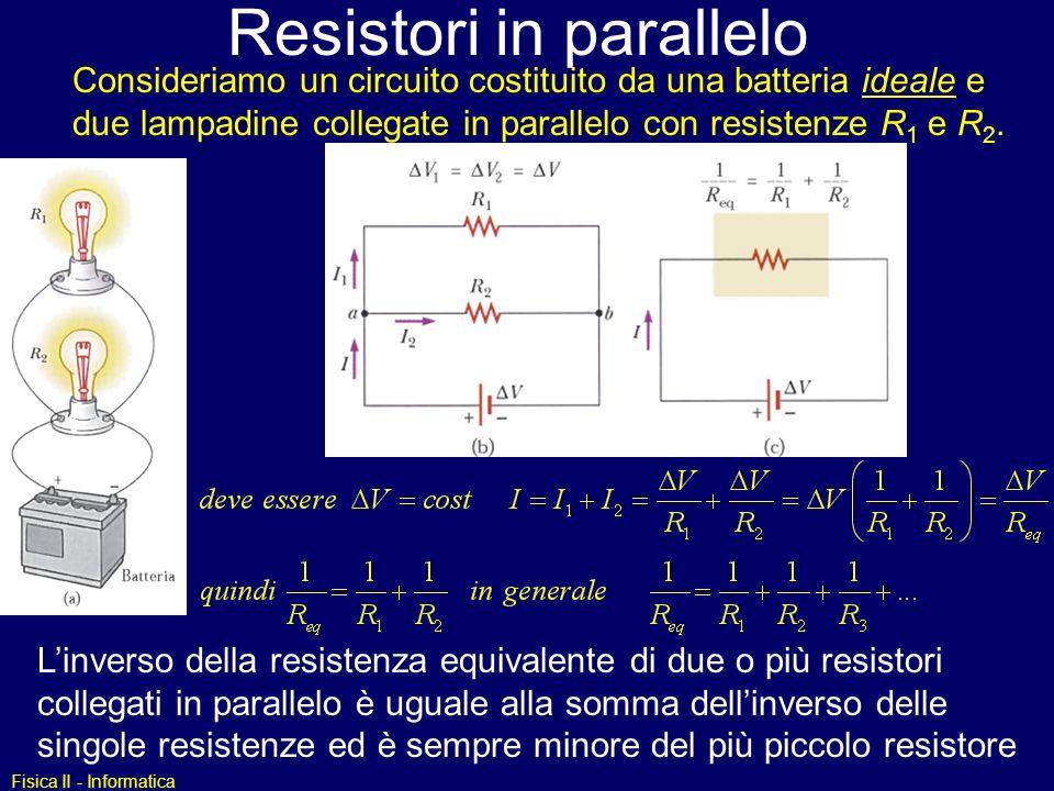 Fisica II - Informatica Resistori in parallelo Linverso della resistenza equivalente di due o più resistori collegati in parallelo è uguale alla somma