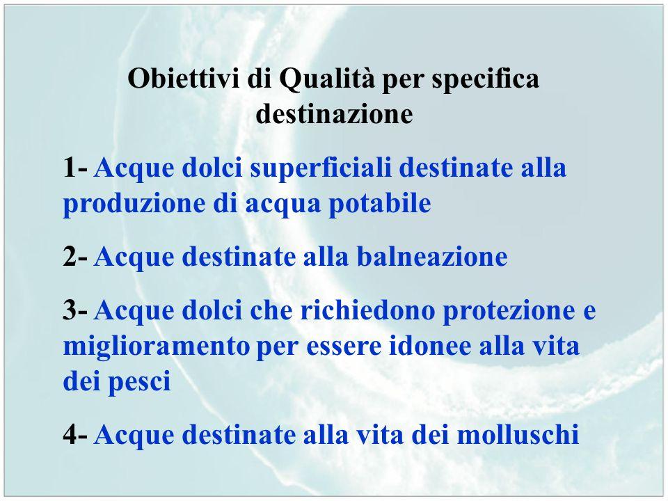 Obiettivi di Qualità per specifica destinazione 1- Acque dolci superficiali destinate alla produzione di acqua potabile 2- Acque destinate alla balnea