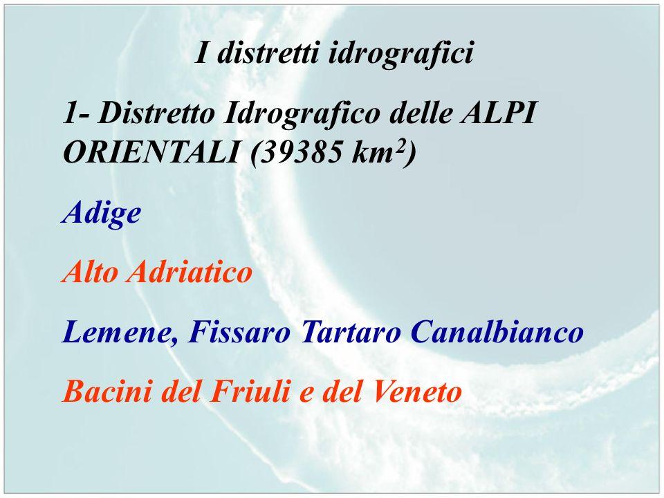 I distretti idrografici 1- Distretto Idrografico delle ALPI ORIENTALI (39385 km 2 ) Adige Alto Adriatico Lemene, Fissaro Tartaro Canalbianco Bacini de