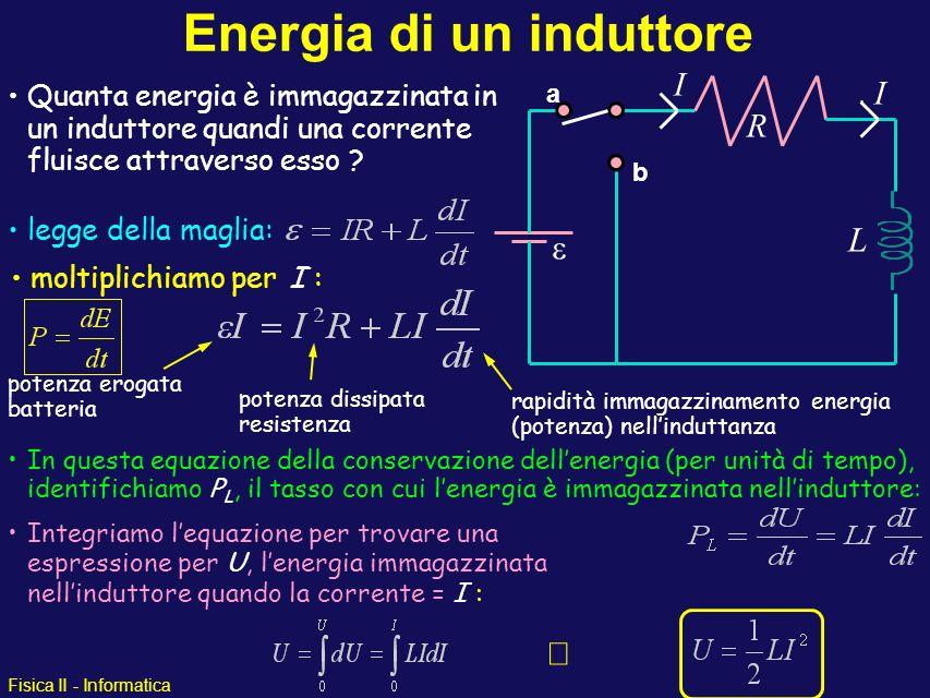 Fisica II - Informatica Energia di un induttore Quanta energia è immagazzinata in un induttore quandi una corrente fluisce attraverso esso ? R a b L I