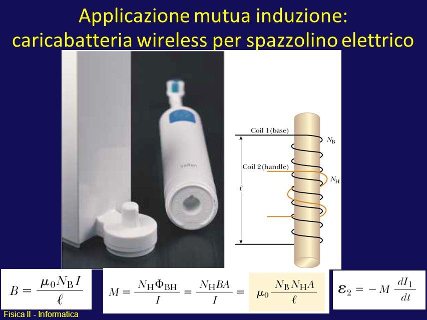 Fisica II - Informatica Applicazione mutua induzione: caricabatteria wireless per spazzolino elettrico