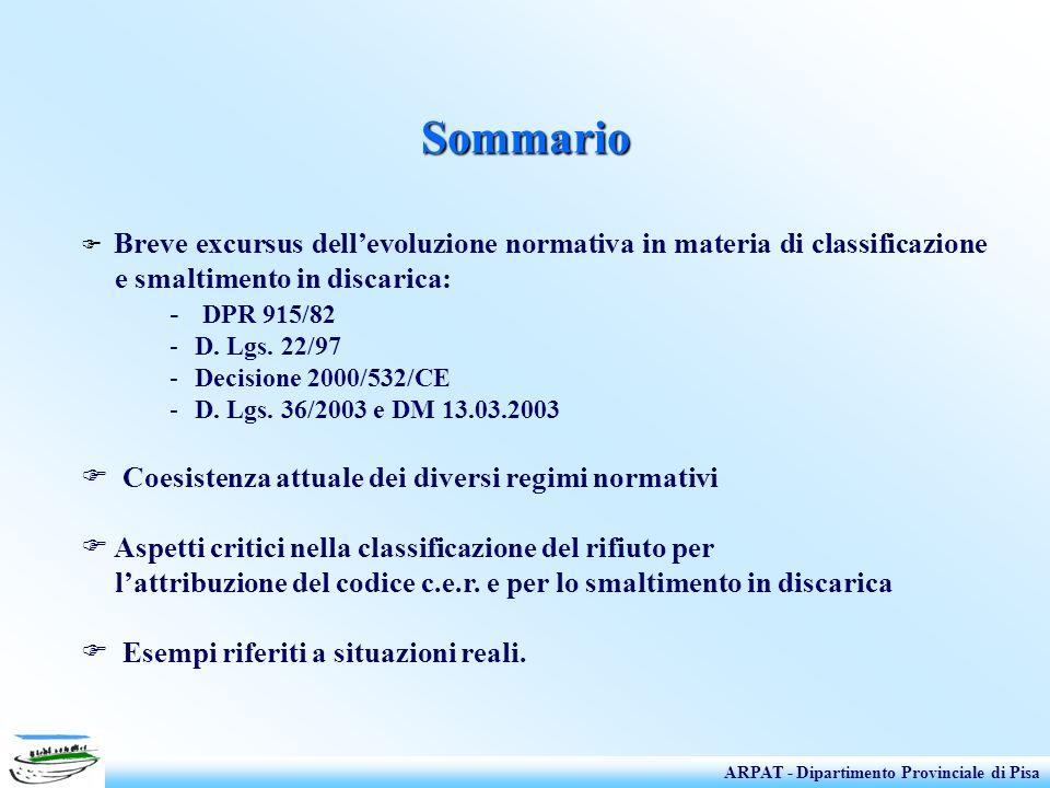 Sommario Breve excursus dellevoluzione normativa in materia di classificazione e smaltimento in discarica: - DPR 915/82 -D. Lgs. 22/97 -Decisione 2000
