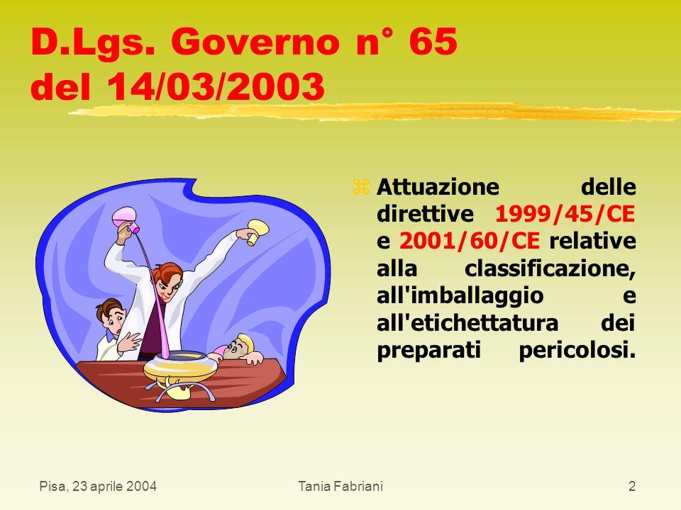 Pisa, 23 aprile 2004Tania Fabriani3 Direttiva 1999/45/CE z La Direttiva 1999/45/CE del Parlamento e del Consiglio ha praticamente sostituito, abrogandola, tutta la normativa preesistente inglobando a sé i contenuti delle varie direttive che ne facevano parte.