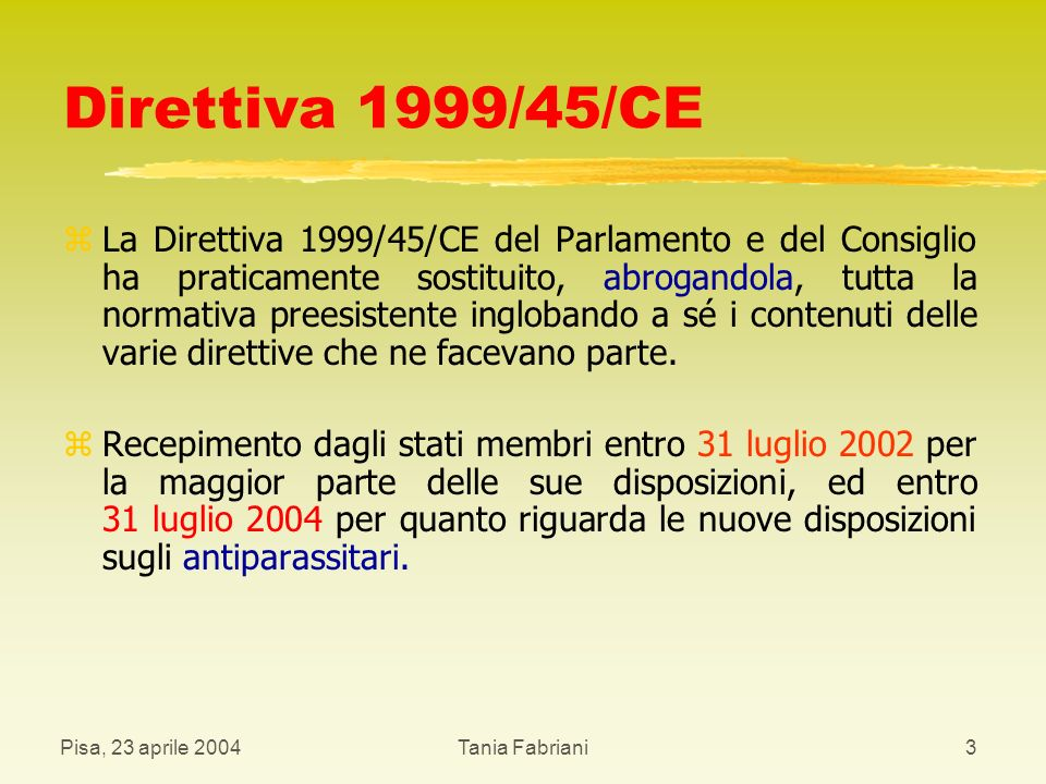 Pisa, 23 aprile 2004Tania Fabriani24 Determinazione delle proprietà pericolose dei preparati, loro classificazione ed etichettatura z La valutazione delle proprietà pericolose di un preparato si basa sulla determinazione di: - proprietà chimico-fisiche, - proprietà aventi effetti sulla salute, - proprietà ambientali.