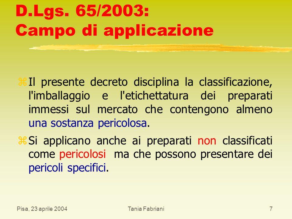Pisa, 23 aprile 2004Tania Fabriani28 Etichettatura z I preparati sono immessi sul mercato solo se l etichettatura dell imballaggio risponde a tutte le condizioni del presente articolo e alle disposizioni particolari di cui all allegato IV.