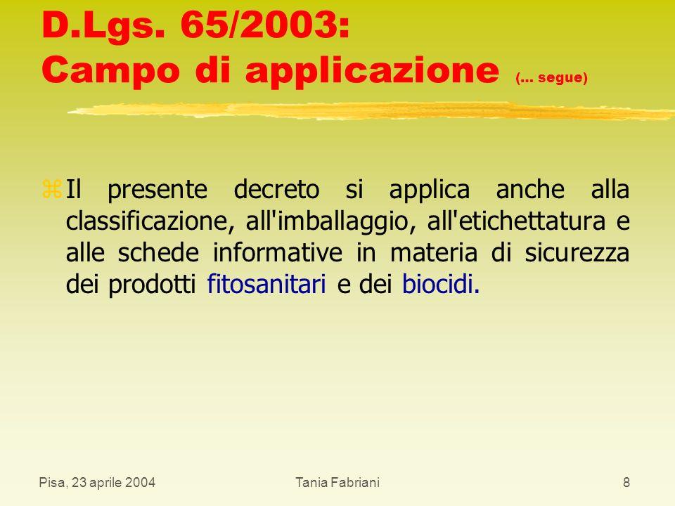 Pisa, 23 aprile 2004Tania Fabriani39 Allegati z ALLEGATO I - METODI DI VALUTAZIONE DEI PERICOLI PER LA SALUTE DI UN PREPARATO A NORMA DELL ARTICOLO 5 z ALLEGATO II - METODI DI VALUTAZIONE DEI PERICOLI PER LA SALUTE DI UN PREPARATO A NORMA DELL ARTICOLO 6 z ALLEGATO III - DISPOSIZIONI SPECIALI PER I RECIPIENTI CONTENENTI PREPARATI OFFERTI O VENDUTI AL PUBBLICO z ALLEGATO IV - DISPOSIZIONI SPECIALI CONCERNENTI L ETICHETTATURA DI TALUNI PREPARATI z ALLEGATO V - RISERVATEZZA DELL IDENTITA CHIMICA DI UNA SOSTANZA z ALLEGATO VI - PREPARATI DI CUI ALL ARTICOLO 11, COMMA 2 z ALLEGATO VII z ALLEGATO VIII - SOSTANZE DI CUI ALL ARTICOLO 3, COMMA 3, LETTERA a) z ALLEGATO IX - TABELLA DELLE CONCENTRAZIONI DI CUI ALL ARTICOLO 3, COMMA4 z ALLEGATO X - TABELLA DELLE CONCENTRAZIONI DI CUI AGLI ARTICOLI 5, COMMA 7, LETTERA a), E 6, COMMA 4, LETTERA a) z ALLEGATO XI - CRITERI PER FORNIRE LE INFORMAZIONI DI CUI ALL ARTICOLO 15