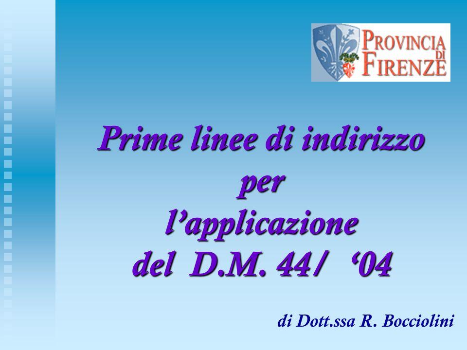 Prime linee di indirizzo per lapplicazione del D.M. 44/ 04 di Dott.ssa R. Bocciolini