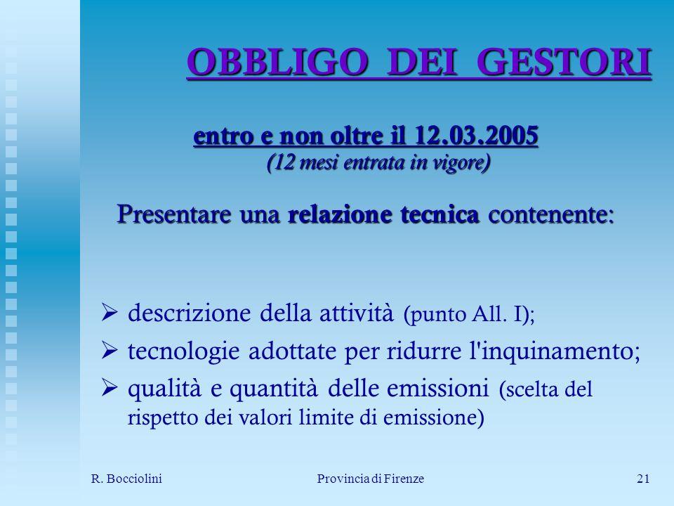 R. BoccioliniProvincia di Firenze21 OBBLIGO DEI GESTORI entro e non oltre il 12.03.2005 (12 mesi entrata in vigore) Presentare una relazione tecnica c