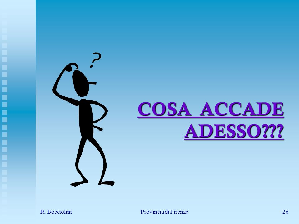 R. BoccioliniProvincia di Firenze26 COSA ACCADE ADESSO
