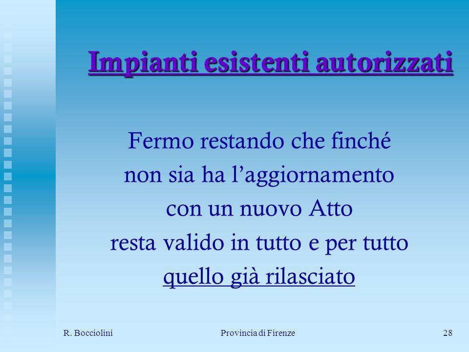 R. BoccioliniProvincia di Firenze28 Impianti esistenti autorizzati Fermo restando che finché non sia ha laggiornamento con un nuovo Atto resta valido