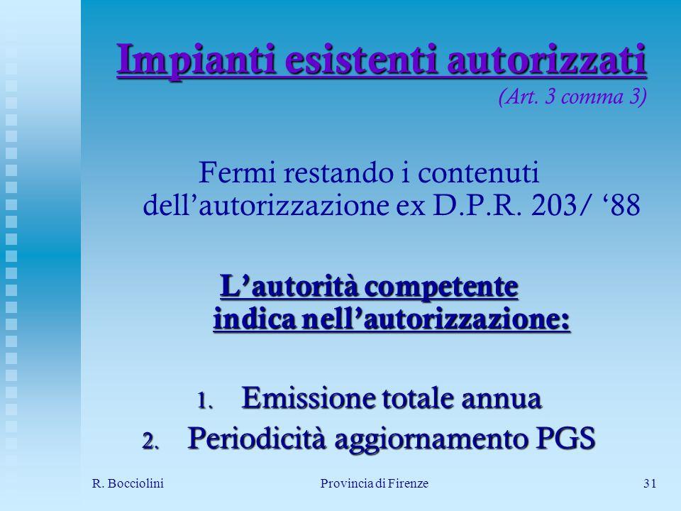 R. BoccioliniProvincia di Firenze31 Impianti esistenti autorizzati Impianti esistenti autorizzati (Art. 3 comma 3) Fermi restando i contenuti dellauto