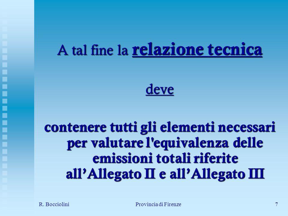 R. BoccioliniProvincia di Firenze7 A tal fine la relazione tecnica deve contenere tutti gli elementi necessari per valutare l'equivalenza delle emissi