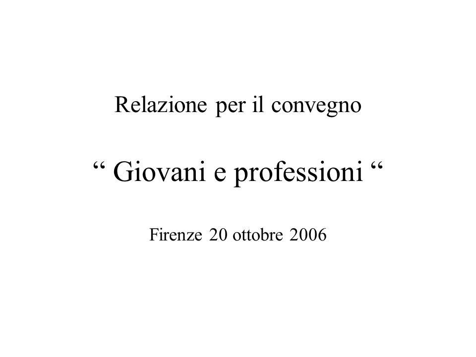 Relazione per il convegno Giovani e professioni Firenze 20 ottobre 2006