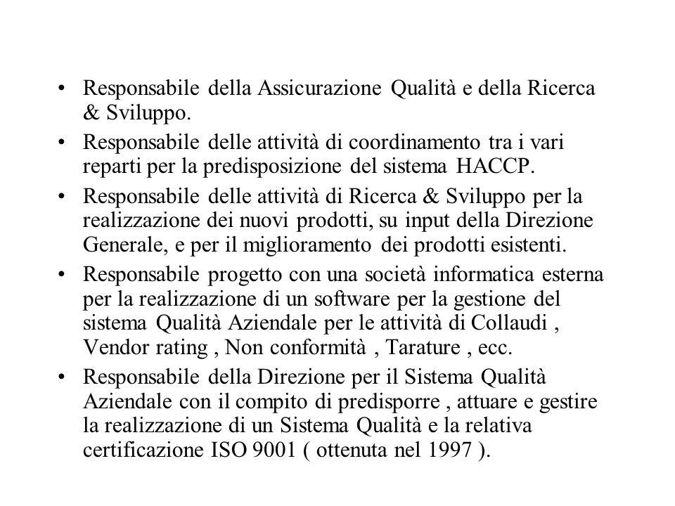 Responsabile della Assicurazione Qualità e della Ricerca & Sviluppo. Responsabile delle attività di coordinamento tra i vari reparti per la predisposi
