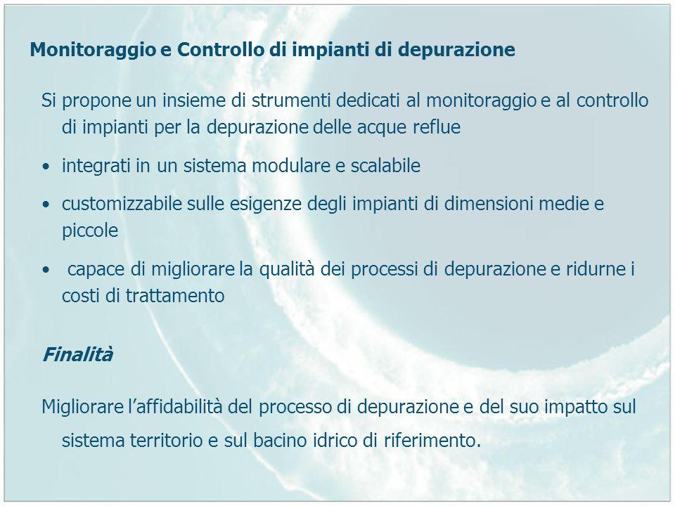 Monitoraggio e Controllo di impianti di depurazione Si propone un insieme di strumenti dedicati al monitoraggio e al controllo di impianti per la depu
