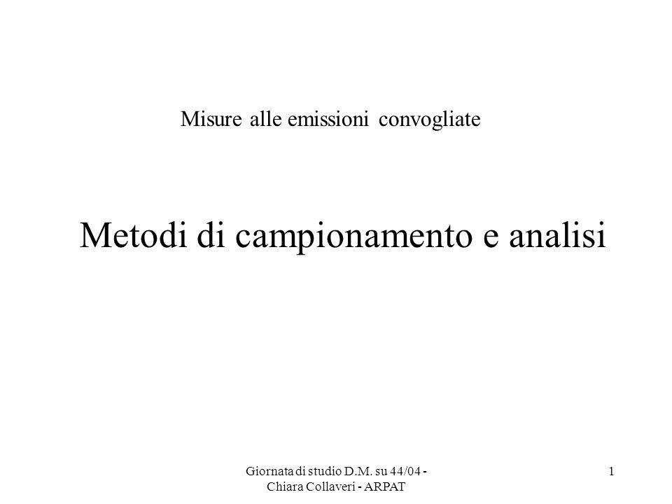 Giornata di studio D.M. su 44/04 - Chiara Collaveri - ARPAT 1 Misure alle emissioni convogliate Metodi di campionamento e analisi