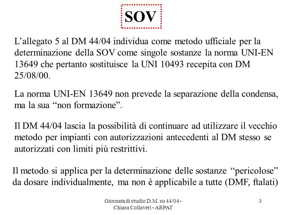 Giornata di studio D.M. su 44/04 - Chiara Collaveri - ARPAT 3 SOV Il DM 44/04 lascia la possibilità di continuare ad utilizzare il vecchio metodo per