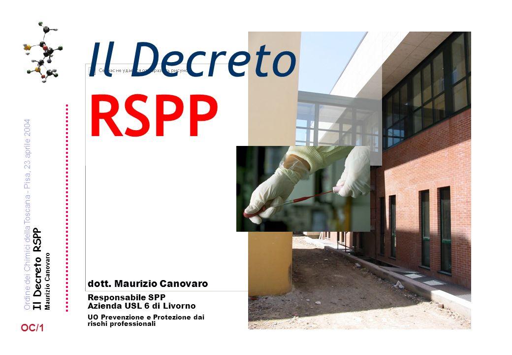 Ordine dei Chimici della Toscana - Pisa, 23 aprile 2004 Il Decreto RSPP Maurizio Canovaro OC/1 Il Decreto RSPP dott. Maurizio Canovaro Responsabile SP