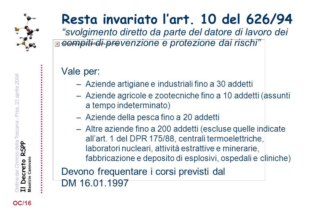 Ordine dei Chimici della Toscana - Pisa, 23 aprile 2004 Il Decreto RSPP Maurizio Canovaro OC/16 Resta invariato lart. 10 del 626/94 svolgimento dirett