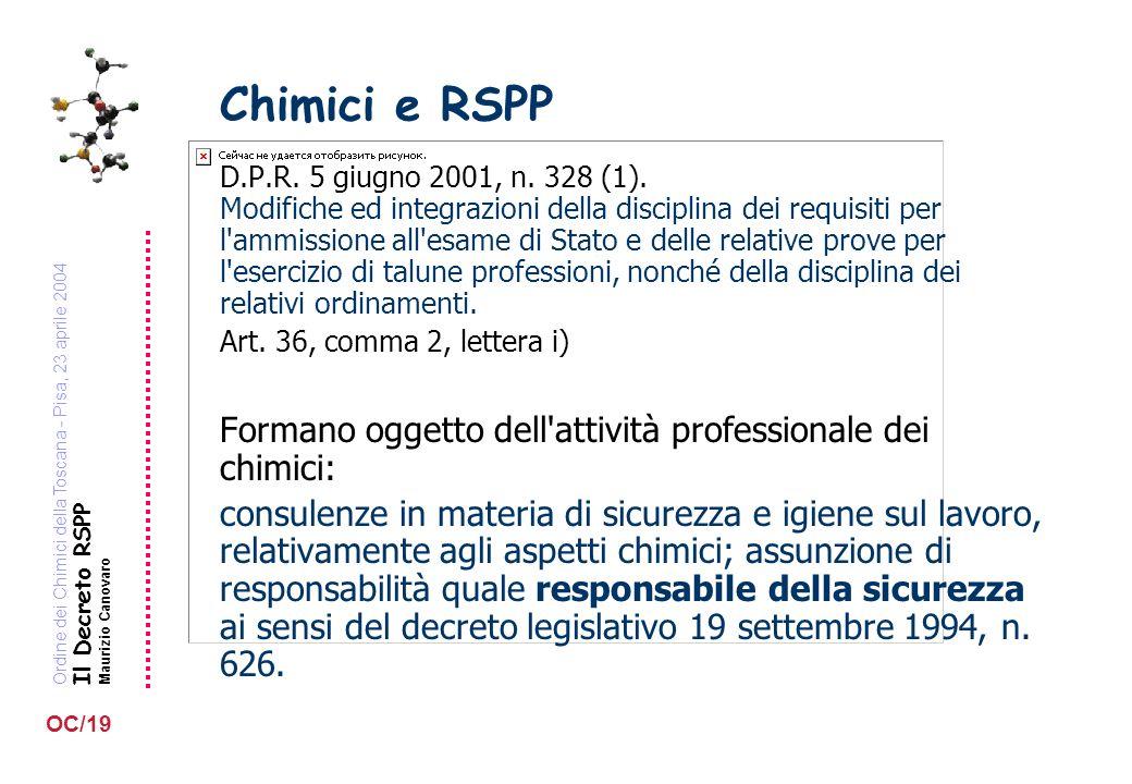 Ordine dei Chimici della Toscana - Pisa, 23 aprile 2004 Il Decreto RSPP Maurizio Canovaro OC/19 Chimici e RSPP D.P.R. 5 giugno 2001, n. 328 (1). Modif