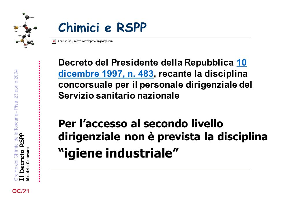 Ordine dei Chimici della Toscana - Pisa, 23 aprile 2004 Il Decreto RSPP Maurizio Canovaro OC/21 Chimici e RSPP Decreto del Presidente della Repubblica