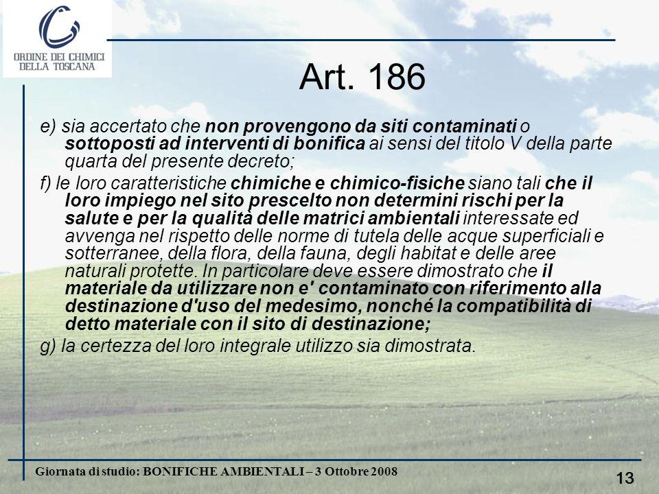 Giornata di studio: BONIFICHE AMBIENTALI – 3 Ottobre 2008 12 Art. 186 I criteri per lesclusione dal regime dei rifiuti 1. Le terre e rocce da scavo, a