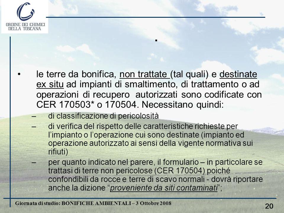 Giornata di studio: BONIFICHE AMBIENTALI – 3 Ottobre 2008 19. In sintesi: le terre da bonifica (contaminate anche in concentrazioni comprese tra A e B