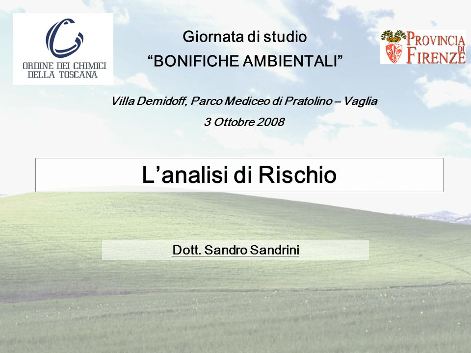 Giornata di studio BONIFICHE AMBIENTALI Villa Demidoff, Parco Mediceo di Pratolino – Vaglia 3 Ottobre 2008 Lanalisi di Rischio Dott.
