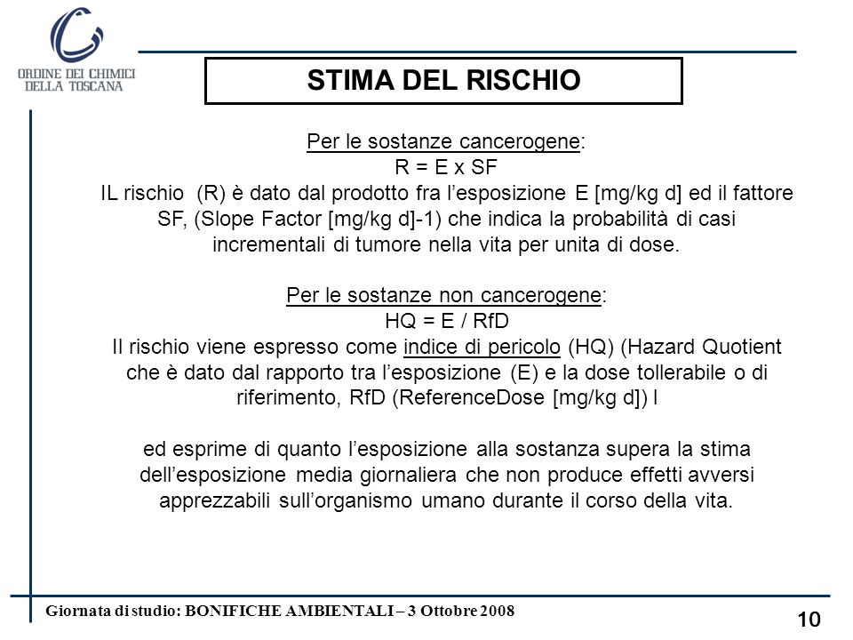 Giornata di studio: BONIFICHE AMBIENTALI – 3 Ottobre 2008 9 DEFINIZIONE DI RISCHIO (R) nelle procedure di sicurezza: R = P × D R = rischio associato a