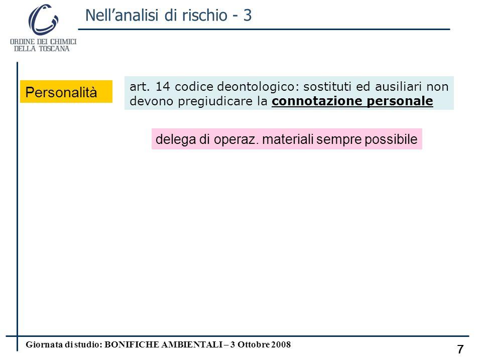 Giornata di studio: BONIFICHE AMBIENTALI – 3 Ottobre 2008 6 Nellanalisi di rischio - 2 Discrezionalità ed autonomia inversione dellonere della prova autonomia della valutazione tecnico/scientif.