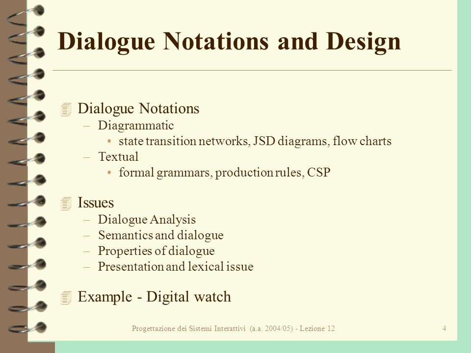 Progettazione dei Sistemi Interattivi (a.a. 2004/05) - Lezione 124 Dialogue Notations and Design 4 Dialogue Notations –Diagrammatic state transition n
