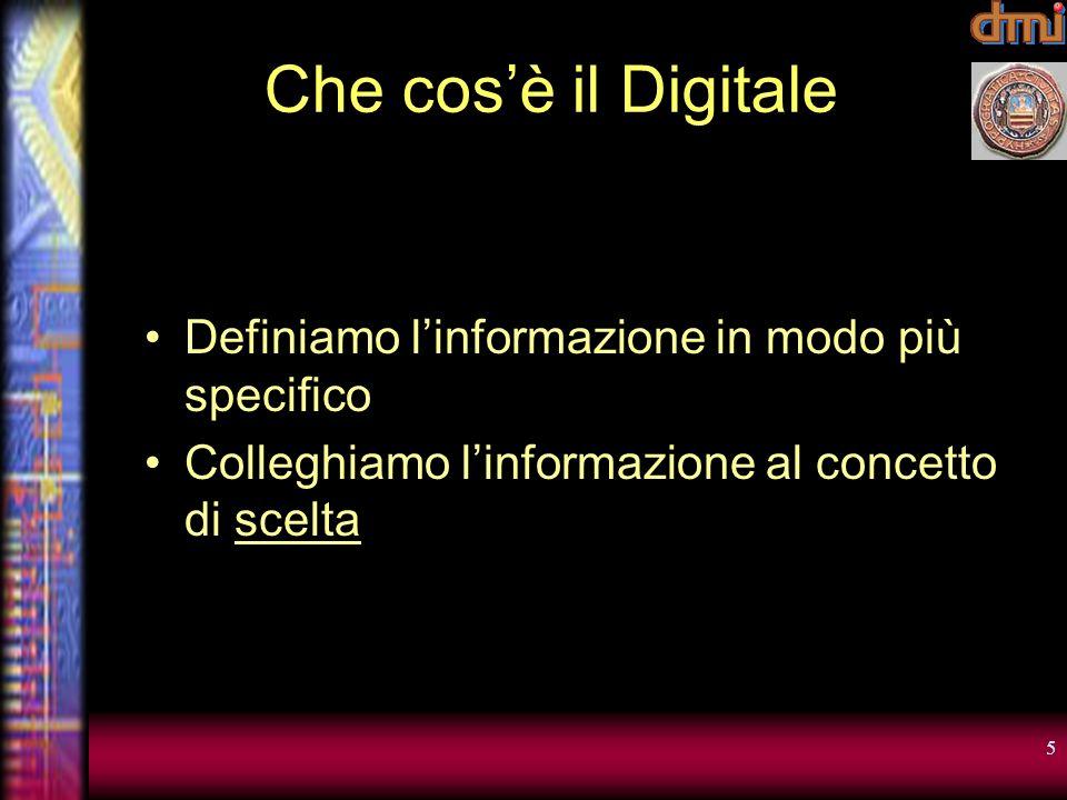 5 Che cosè il Digitale Definiamo linformazione in modo più specifico Colleghiamo linformazione al concetto di scelta