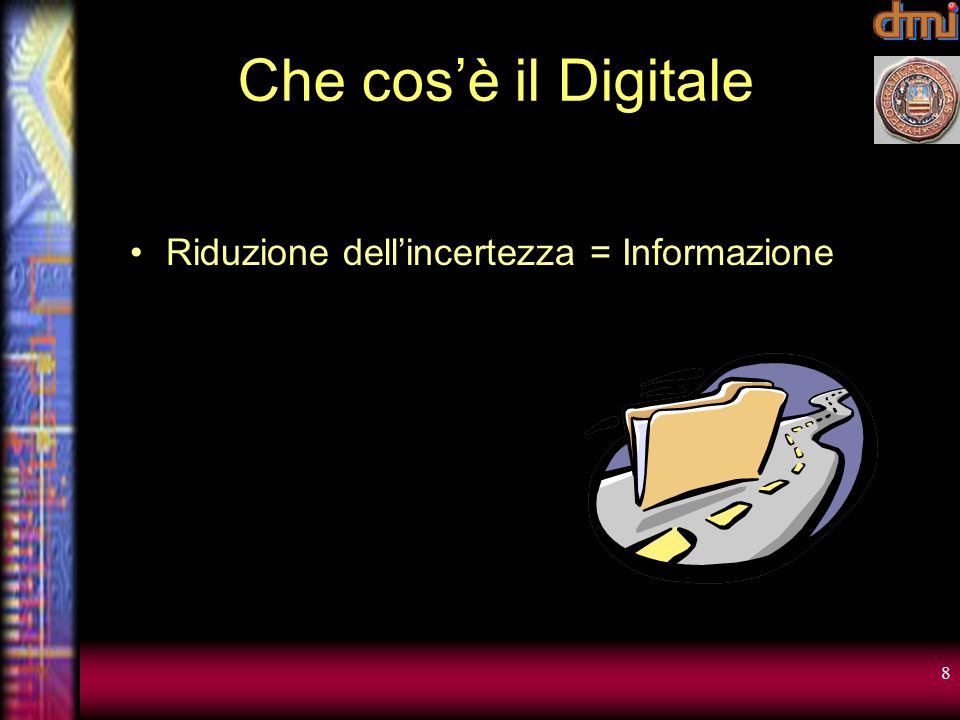 8 Che cosè il Digitale Riduzione dellincertezza = Informazione