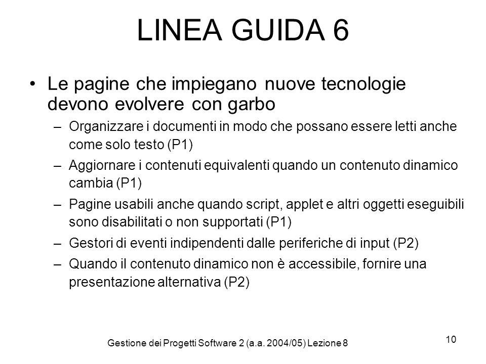 Gestione dei Progetti Software 2 (a.a. 2004/05) Lezione 8 10 LINEA GUIDA 6 Le pagine che impiegano nuove tecnologie devono evolvere con garbo –Organiz