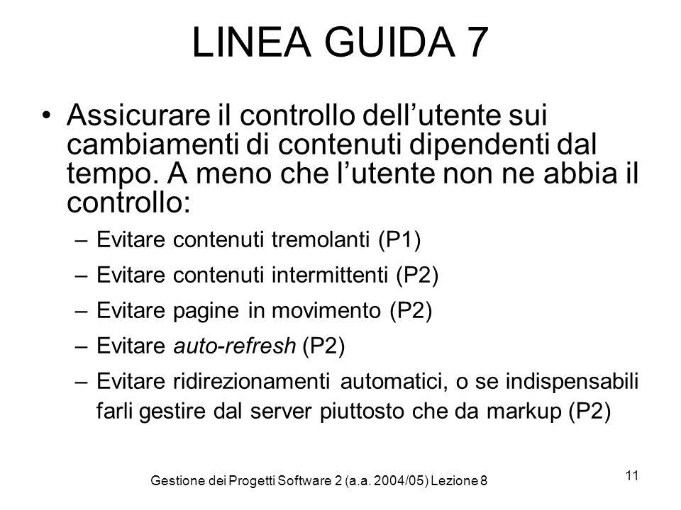 Gestione dei Progetti Software 2 (a.a. 2004/05) Lezione 8 11 LINEA GUIDA 7 Assicurare il controllo dellutente sui cambiamenti di contenuti dipendenti
