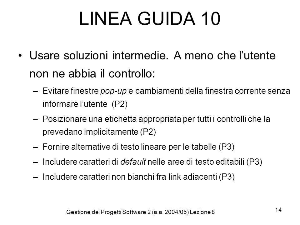 Gestione dei Progetti Software 2 (a.a. 2004/05) Lezione 8 14 LINEA GUIDA 10 Usare soluzioni intermedie. A meno che lutente non ne abbia il controllo: