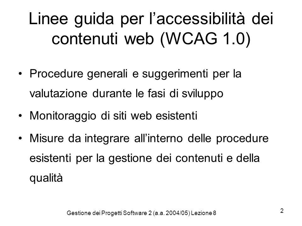 Gestione dei Progetti Software 2 (a.a. 2004/05) Lezione 8 2 Linee guida per laccessibilità dei contenuti web (WCAG 1.0) Procedure generali e suggerime