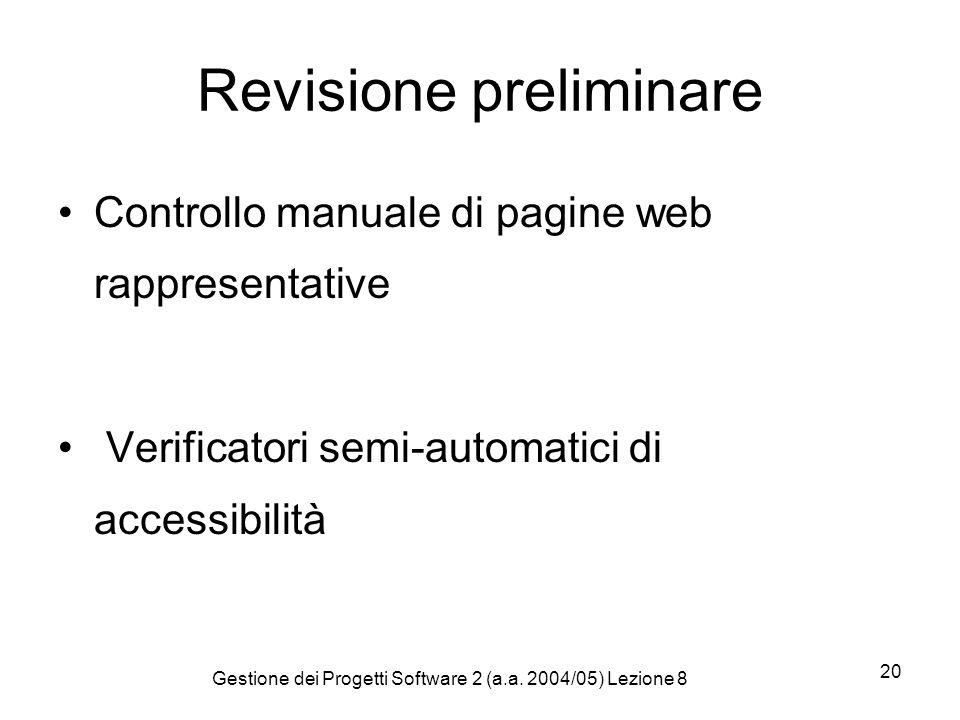 Gestione dei Progetti Software 2 (a.a. 2004/05) Lezione 8 20 Revisione preliminare Controllo manuale di pagine web rappresentative Verificatori semi-a