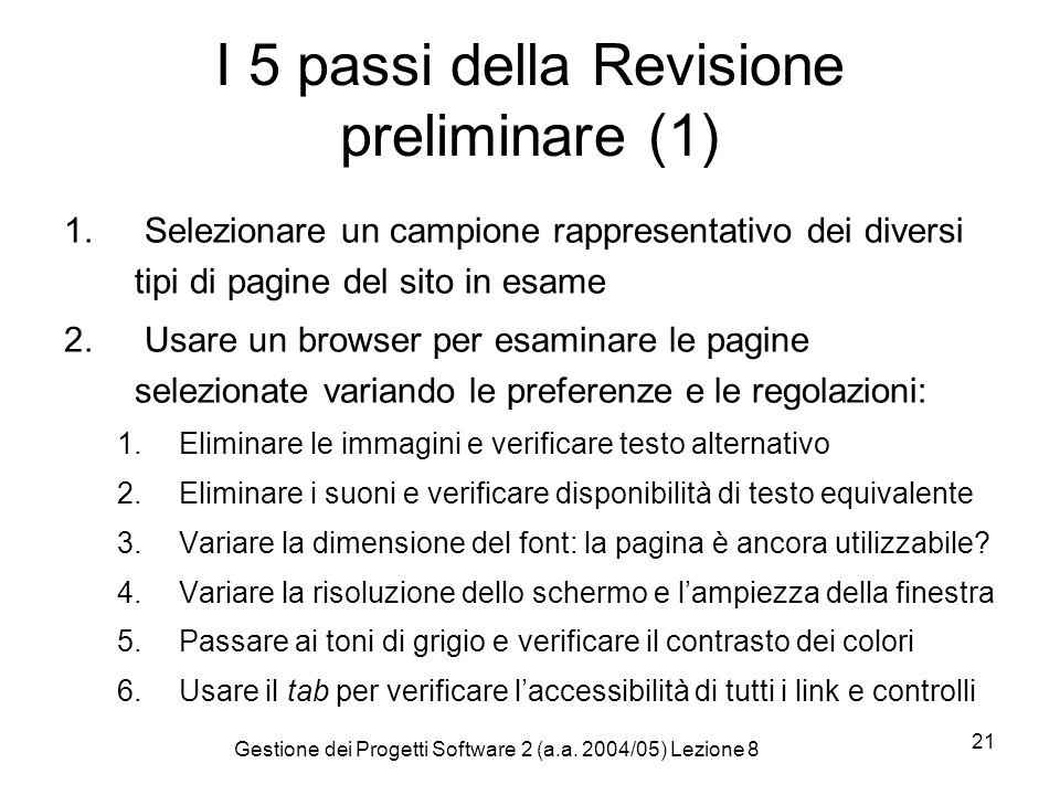 Gestione dei Progetti Software 2 (a.a. 2004/05) Lezione 8 21 I 5 passi della Revisione preliminare (1) 1. Selezionare un campione rappresentativo dei